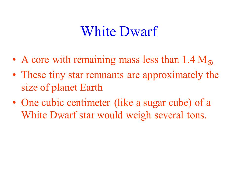 White Dwarf A core with remaining mass less than 1.4 M.