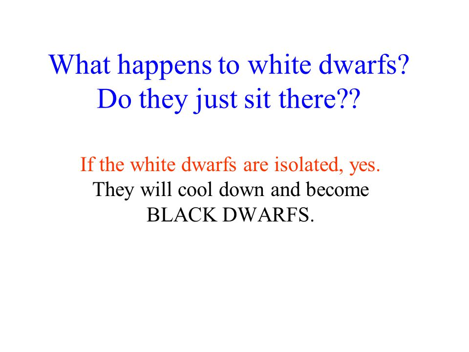 What happens to white dwarfs Do they just sit there