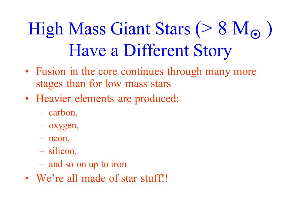High Mass Giant Stars (> 8 M ) Have a Different Story
