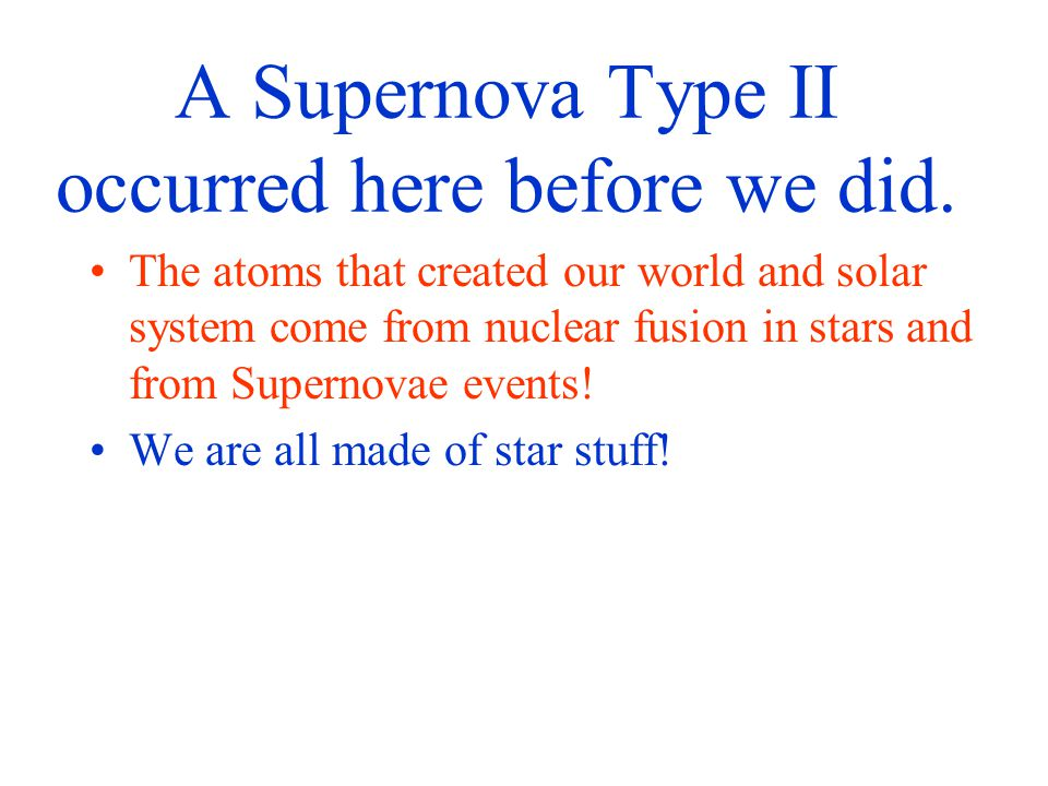 A Supernova Type II occurred here before we did.