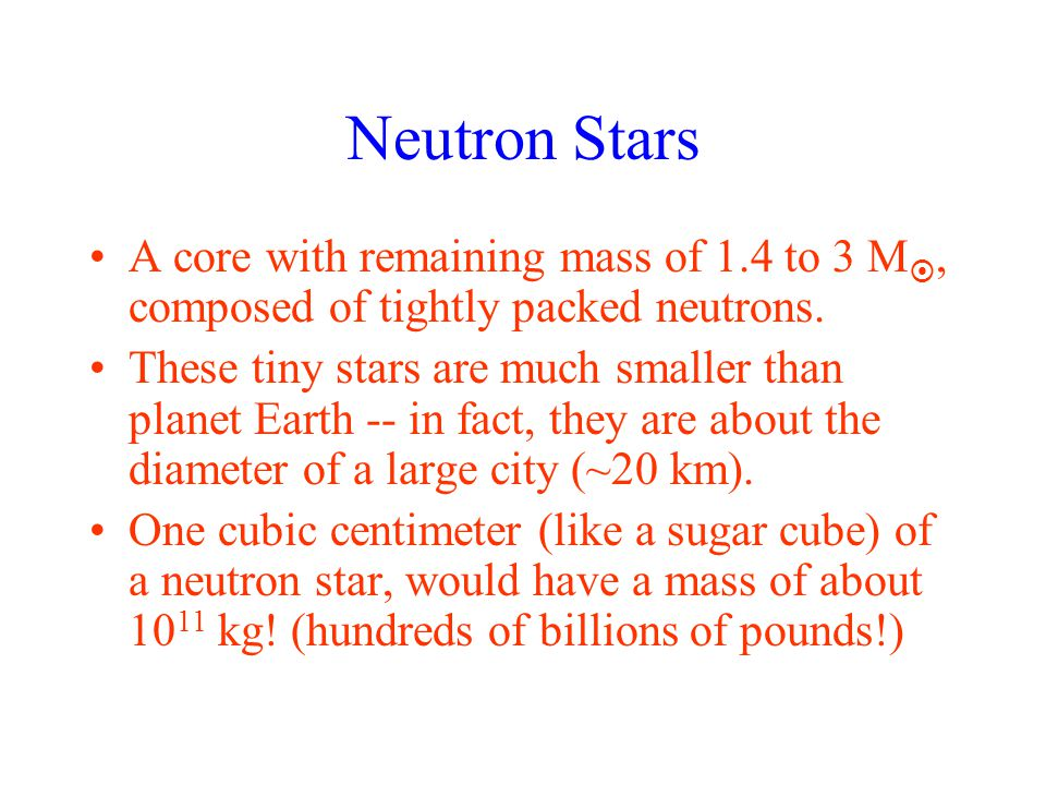 Neutron Stars A core with remaining mass of 1.4 to 3 M, composed of tightly packed neutrons.