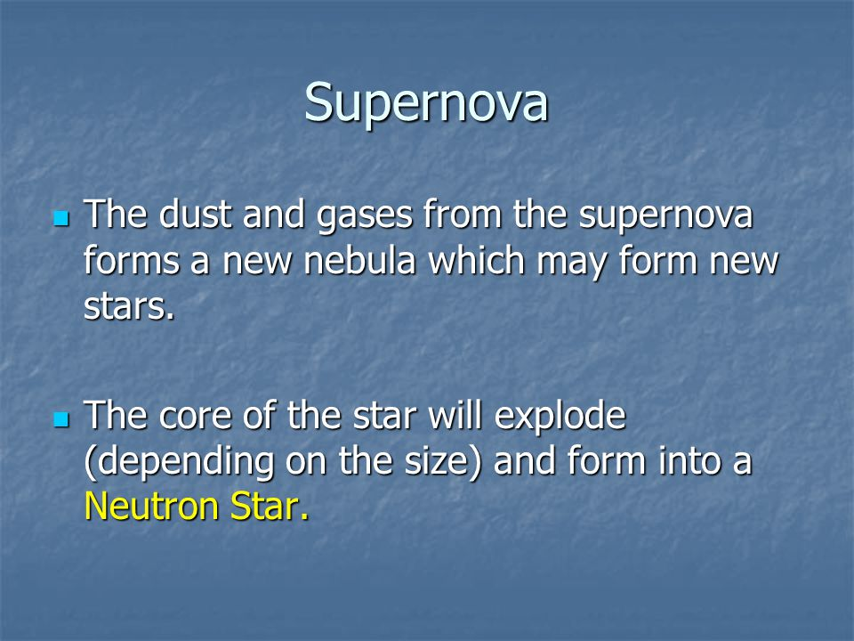 Supernova The dust and gases from the supernova forms a new nebula which may form new stars.