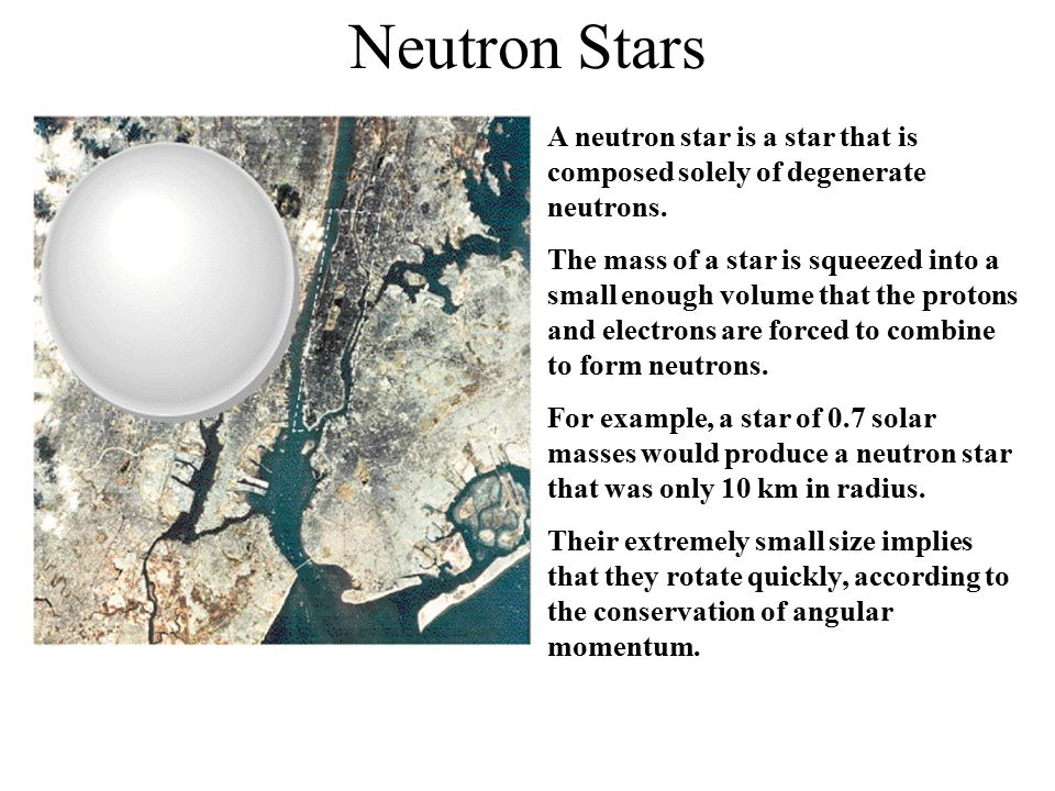 Neutron Stars A neutron star is a star that is composed solely of degenerate neutrons.