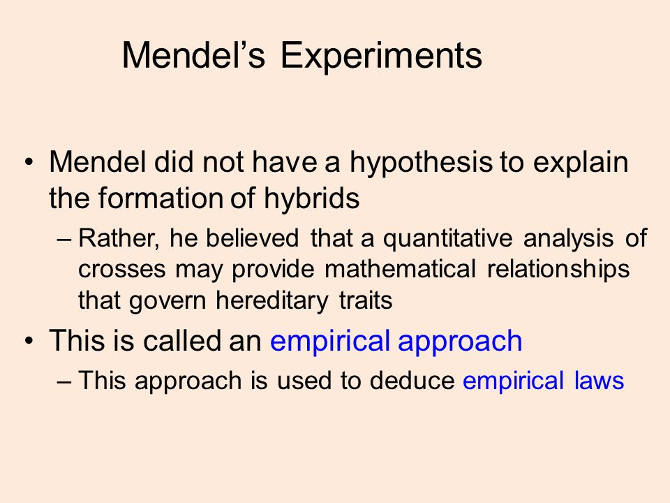 Mendel's Experiments Mendel did not have a hypothesis to explain the formation of hybrids.