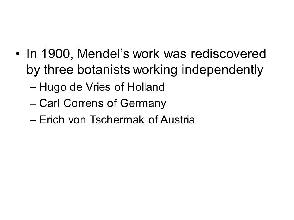 In 1900, Mendel's work was rediscovered by three botanists working independently