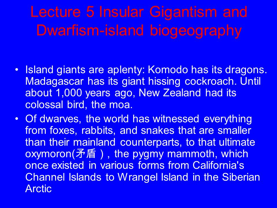 Lecture 5 Insular Gigantism and Dwarfism-island biogeography