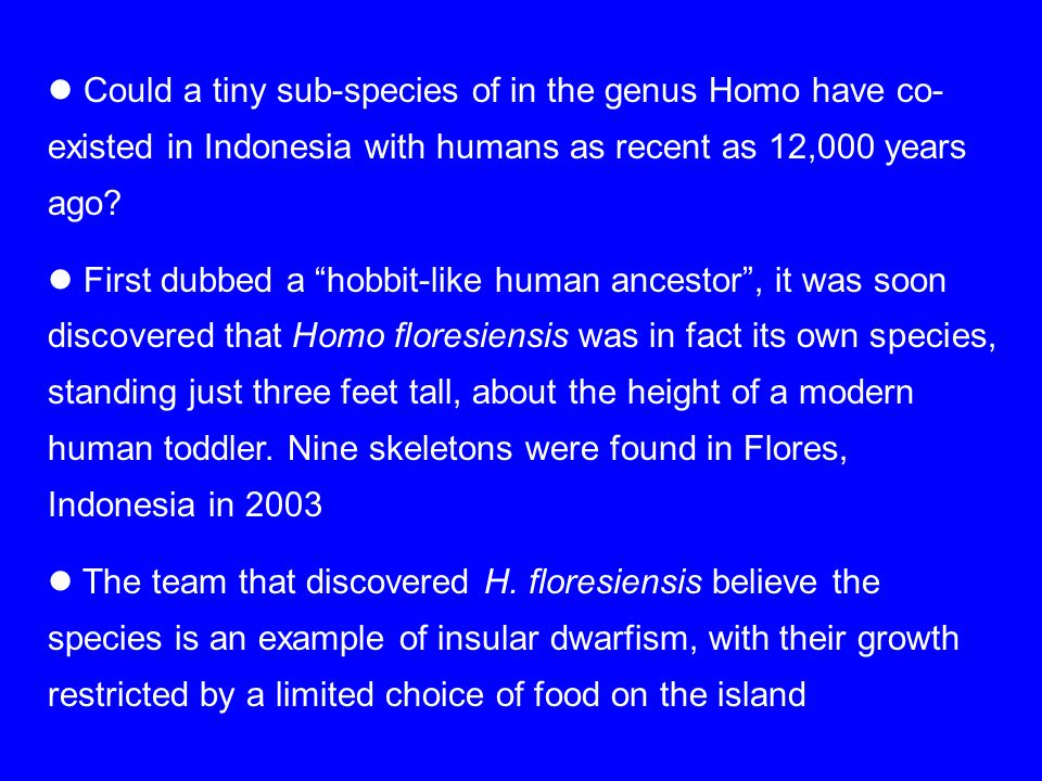 Could a tiny sub-species of in the genus Homo have co-existed in Indonesia with humans as recent as 12,000 years ago