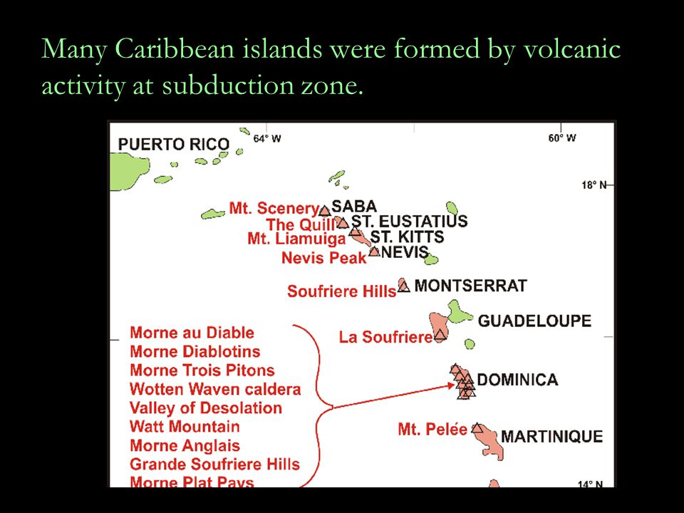 Many Caribbean islands were formed by volcanic activity at subduction zone.