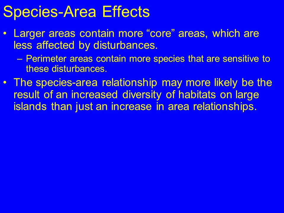 Species-Area Effects Larger areas contain more core areas, which are less affected by disturbances.