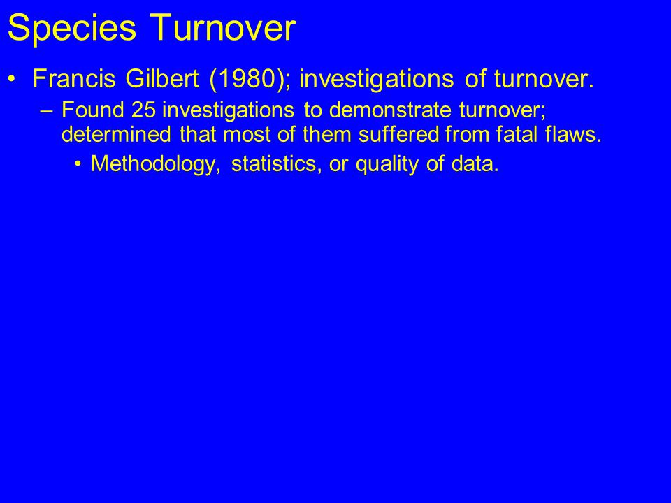 Species Turnover Francis Gilbert (1980); investigations of turnover.