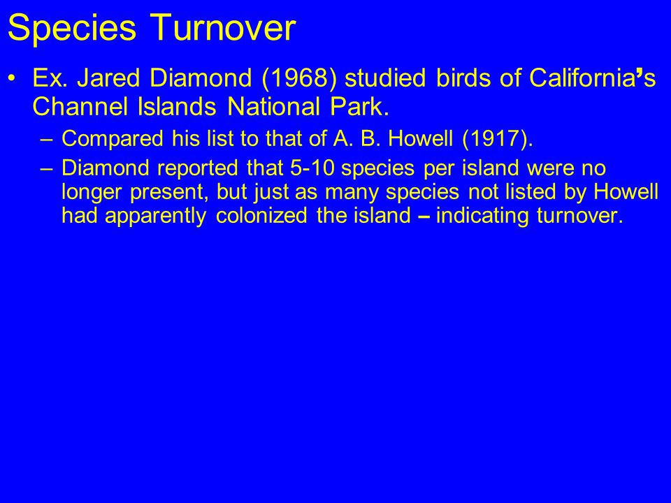 Species Turnover Ex. Jared Diamond (1968) studied birds of California's Channel Islands National Park.