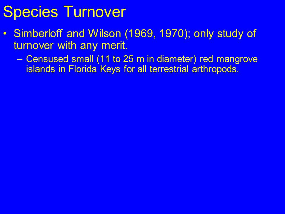 Species Turnover Simberloff and Wilson (1969, 1970); only study of turnover with any merit.