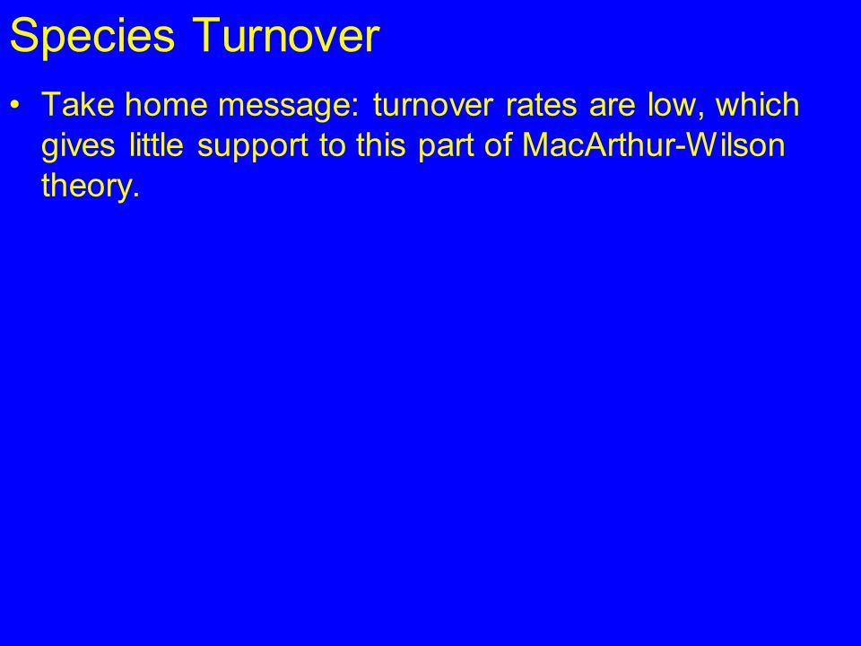 Species Turnover Take home message: turnover rates are low, which gives little support to this part of MacArthur-Wilson theory.