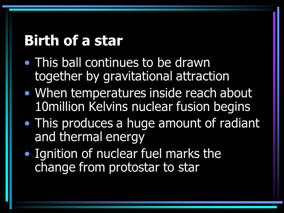 Birth of a star This ball continues to be drawn together by gravitational attraction.