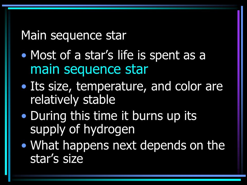 Main sequence star Most of a star's life is spent as a main sequence star. Its size, temperature, and color are relatively stable.