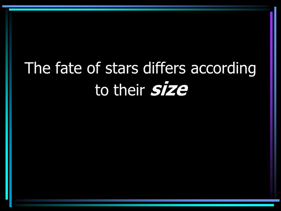The fate of stars differs according to their size