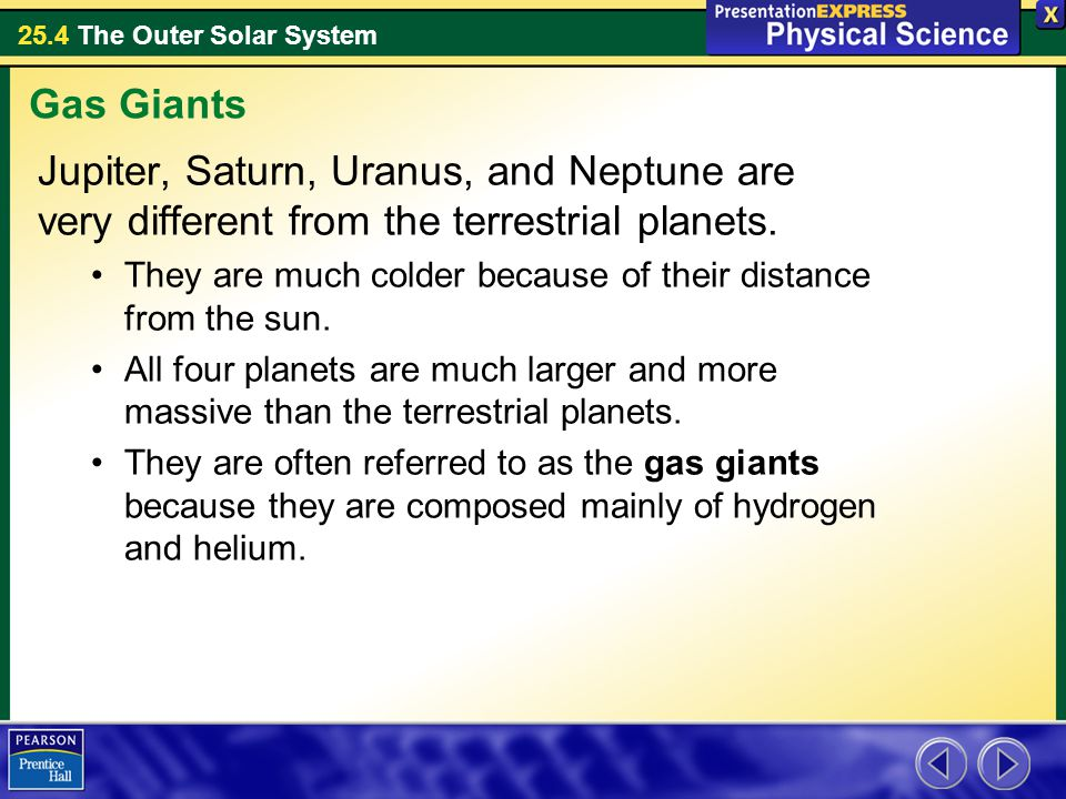 Gas Giants Jupiter, Saturn, Uranus, and Neptune are very different from the terrestrial planets.
