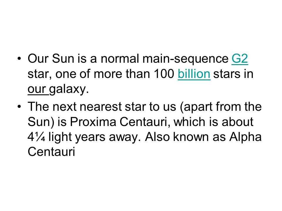 Our Sun is a normal main-sequence G2 star, one of more than 100 billion stars in our galaxy.