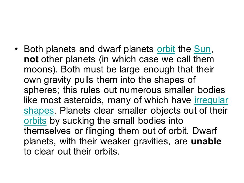Both planets and dwarf planets orbit the Sun, not other planets (in which case we call them moons).