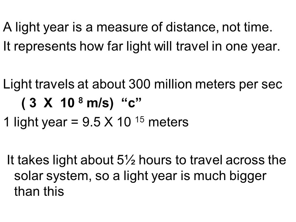 A light year is a measure of distance, not time.