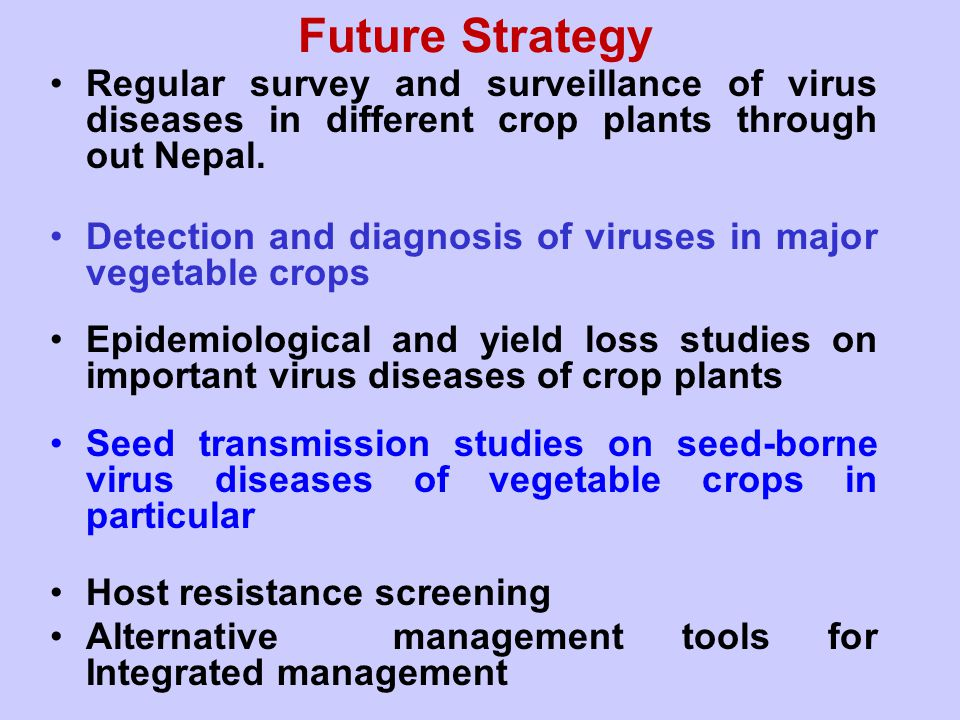 Future Strategy Regular survey and surveillance of virus diseases in different crop plants through out Nepal.