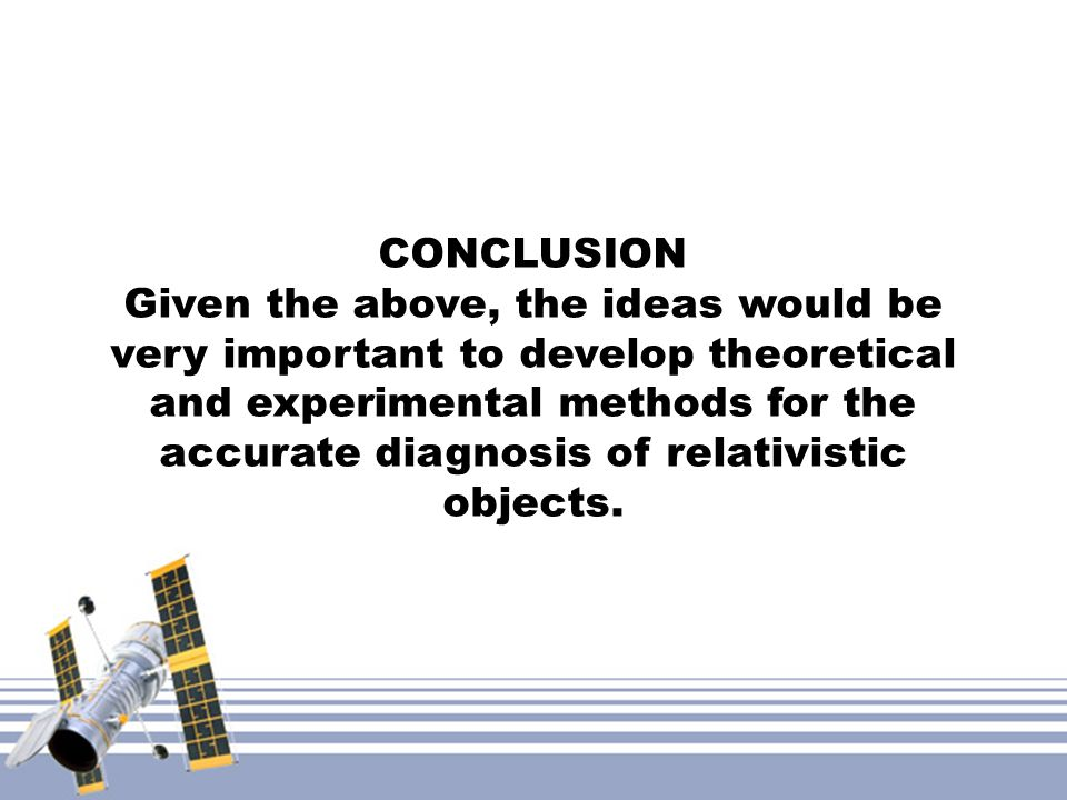 CONCLUSION Given the above, the ideas would be very important to develop theoretical and experimental methods for the accurate diagnosis of relativistic objects.