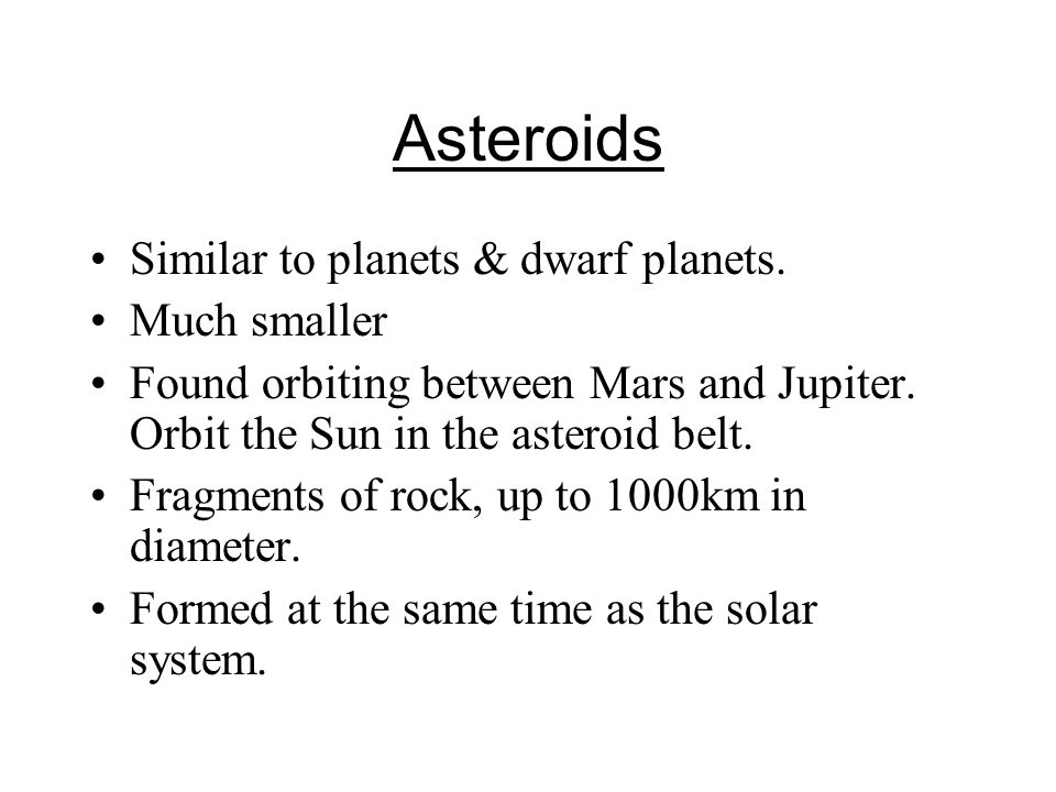 Asteroids Similar to planets & dwarf planets. Much smaller