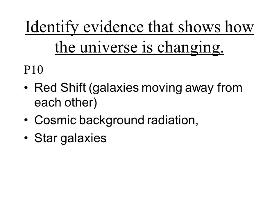 Identify evidence that shows how the universe is changing.