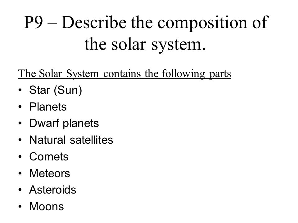 P9 – Describe the composition of the solar system.