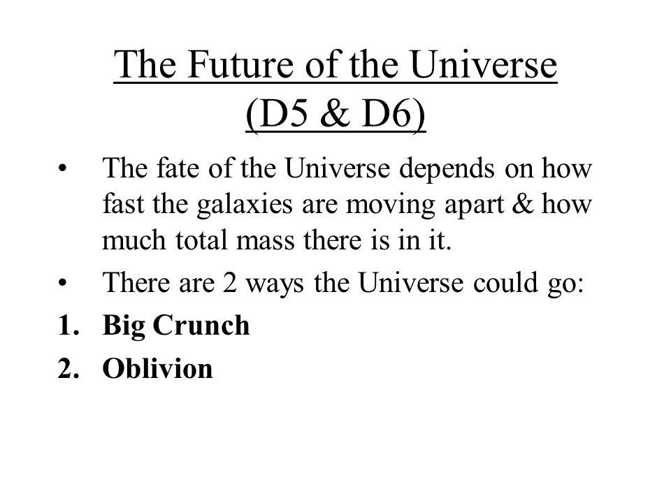 The Future of the Universe (D5 & D6)
