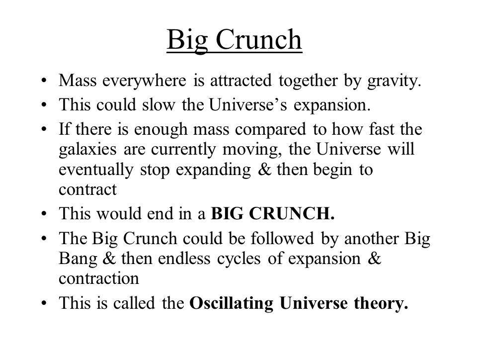 Big Crunch Mass everywhere is attracted together by gravity.