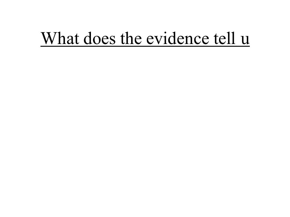 What does the evidence tell u