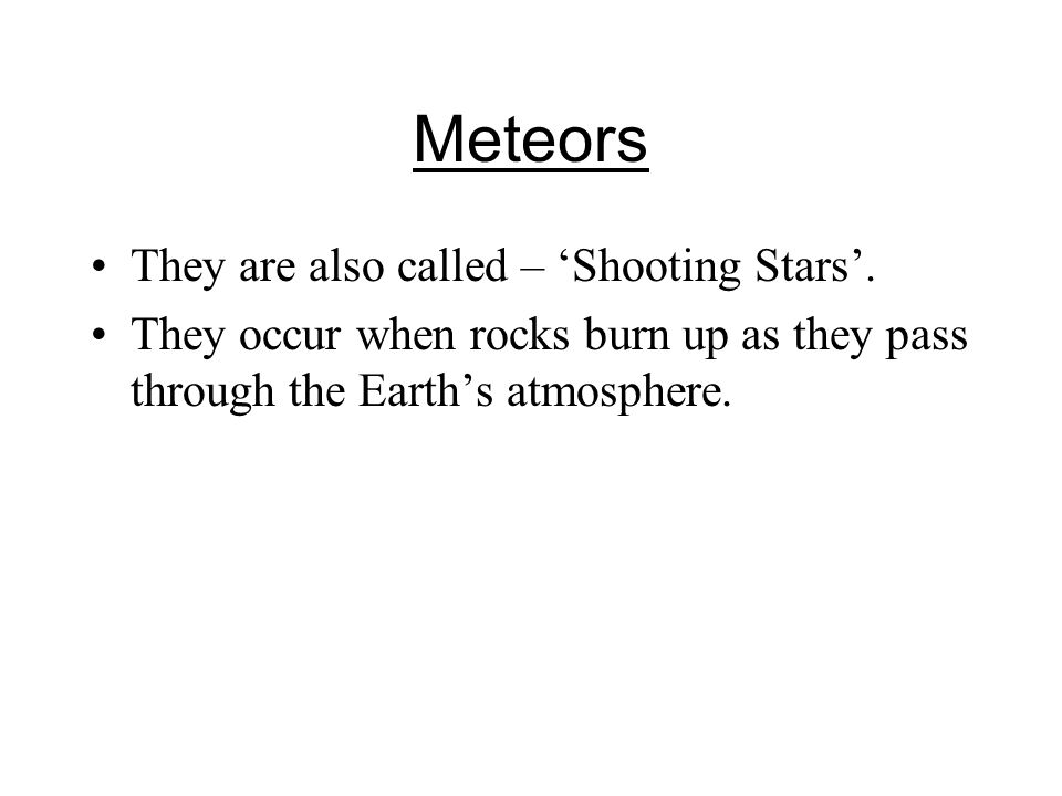 Meteors They are also called – 'Shooting Stars'.