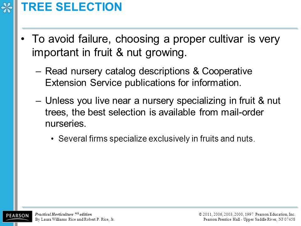 TREE SELECTION To avoid failure, choosing a proper cultivar is very important in fruit & nut growing.
