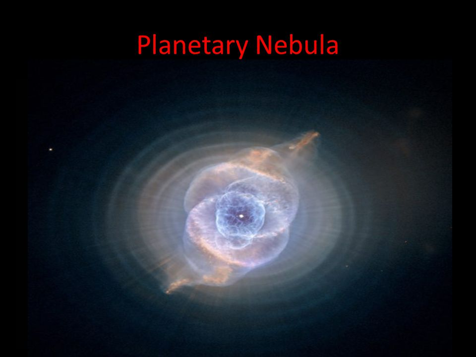 Planetary Nebula Planetary nebula may form around low-mass dying stars