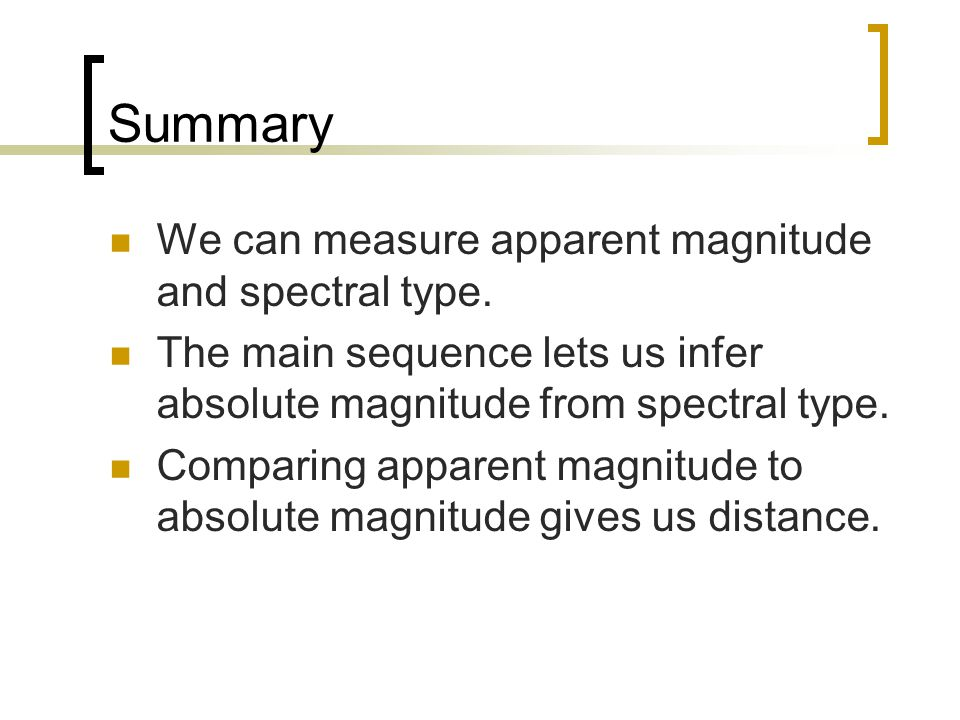 Summary We can measure apparent magnitude and spectral type.
