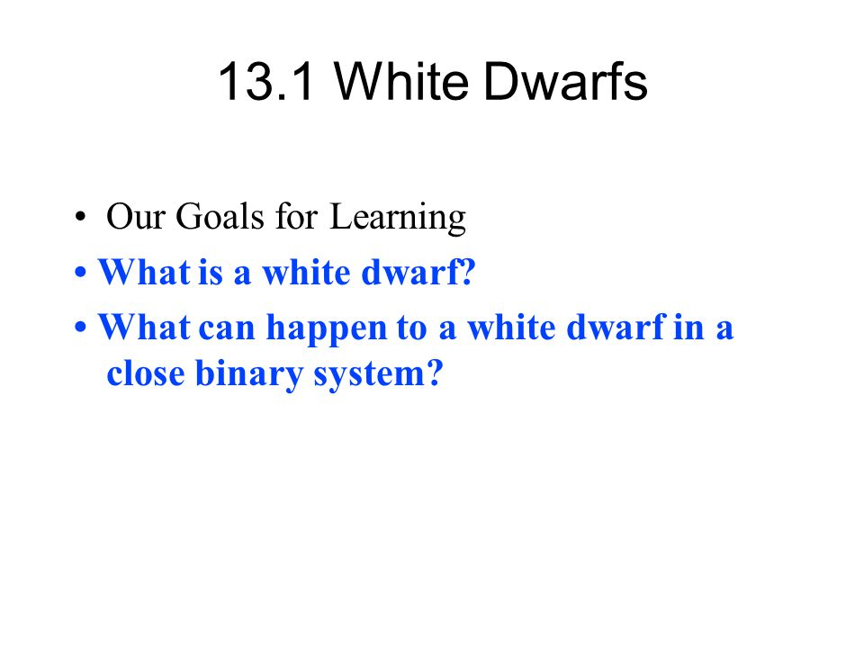 13.1 White Dwarfs Our Goals for Learning • What is a white dwarf