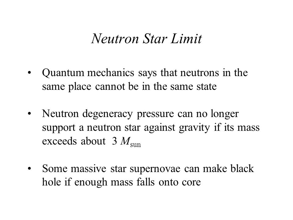 Neutron Star Limit Quantum mechanics says that neutrons in the same place cannot be in the same state.