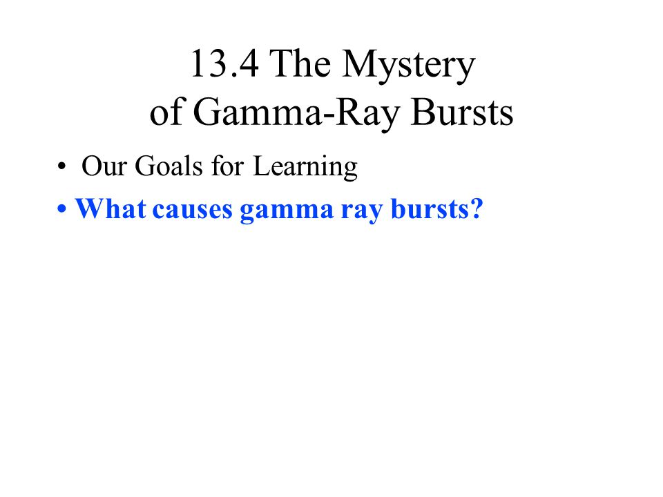13.4 The Mystery of Gamma-Ray Bursts