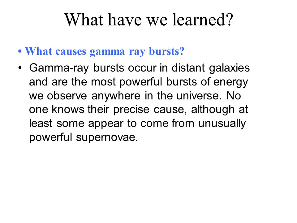 What have we learned • What causes gamma ray bursts