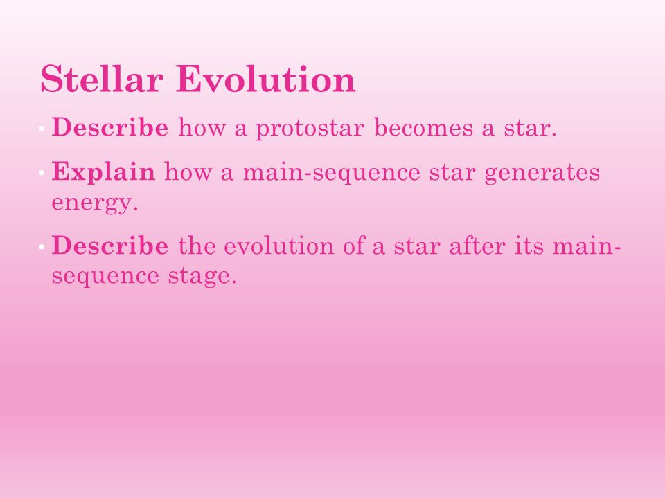 Stellar Evolution Describe how a protostar becomes a star. - ppt ...