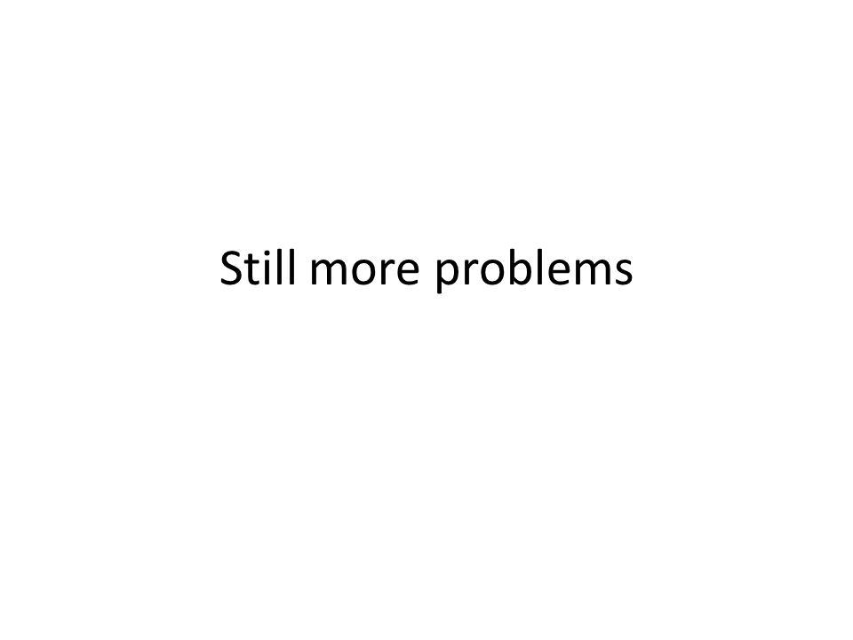 Still more problems