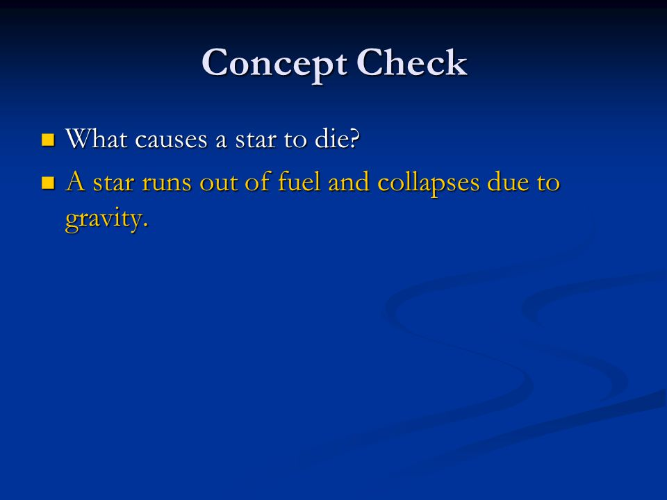 Concept Check What causes a star to die