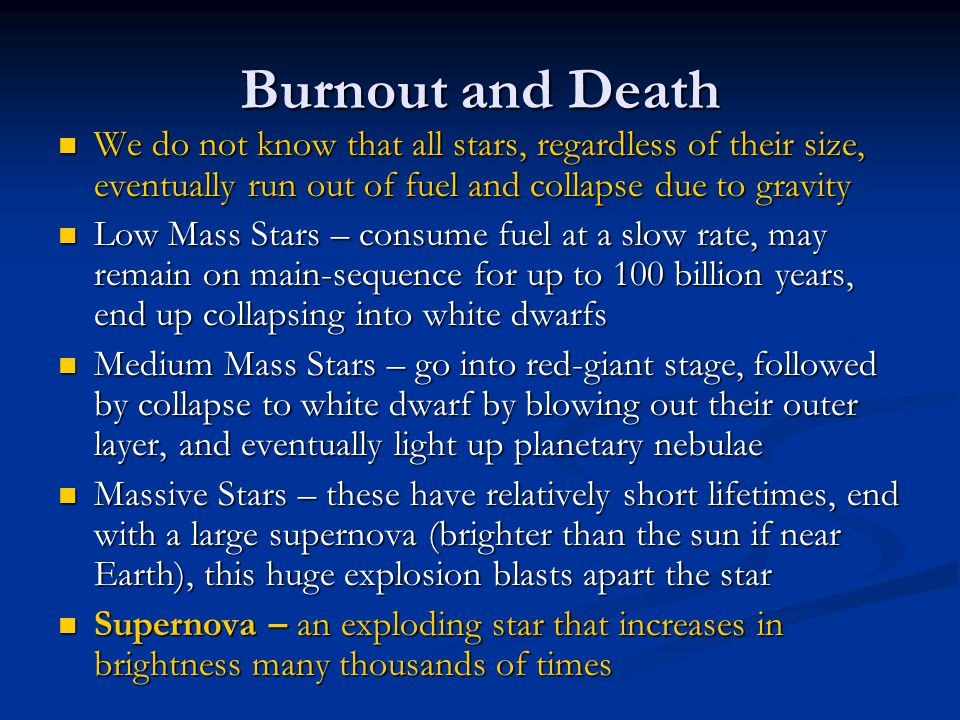 Burnout and Death We do not know that all stars, regardless of their size, eventually run out of fuel and collapse due to gravity.