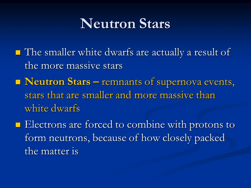 Neutron Stars The smaller white dwarfs are actually a result of the more massive stars.