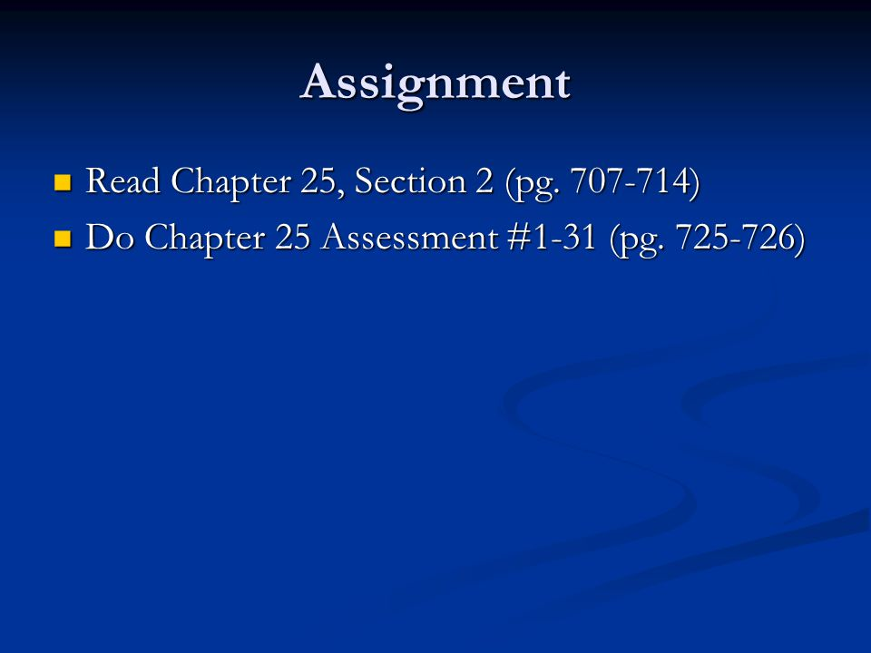 Assignment Read Chapter 25, Section 2 (pg )