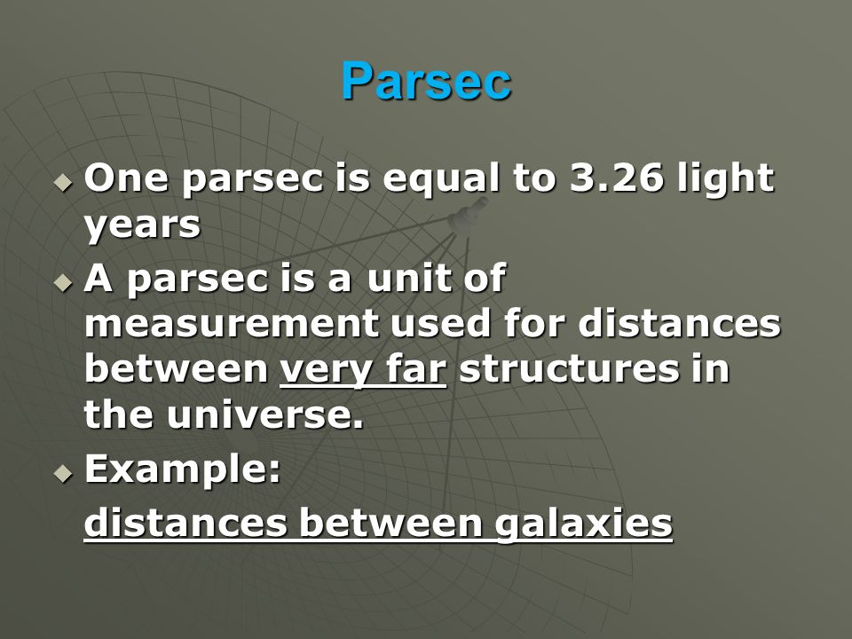 Parsec One parsec is equal to 3.26 light years