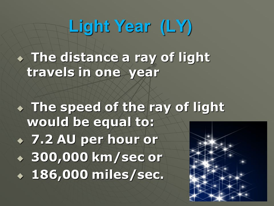 Light Year (LY) The distance a ray of light travels in one year