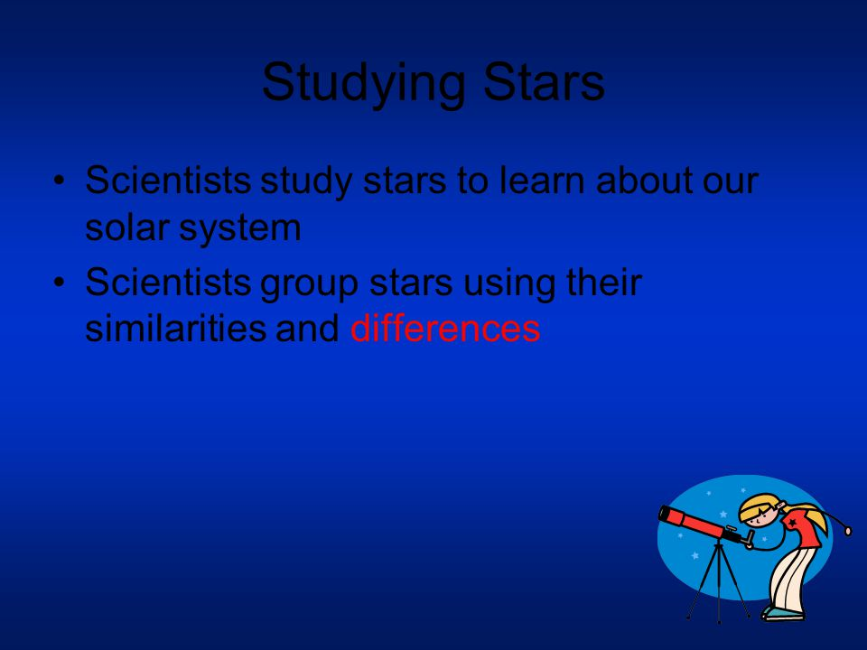 Studying Stars Scientists study stars to learn about our solar system