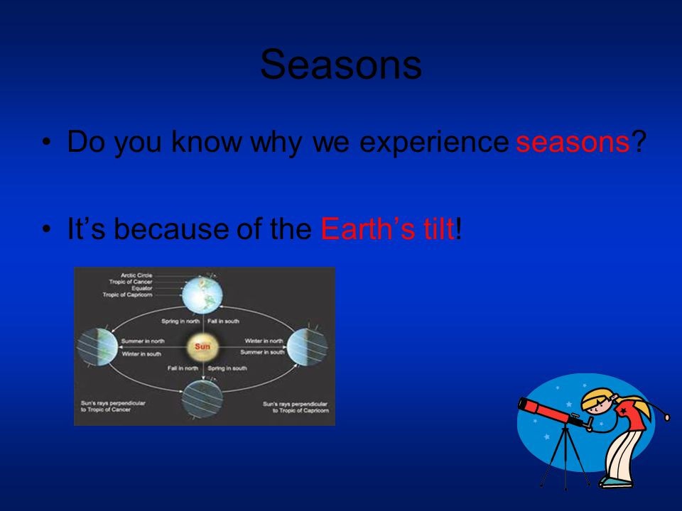 Seasons Do you know why we experience seasons